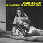 Dear Leader - Tantrums Of The Middle Aged